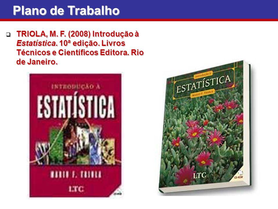 Plano de Trabalho TRIOLA, M. F. (2008) Introdução à Estatística.