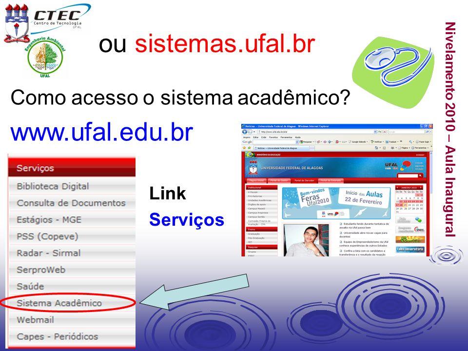 ou sistemas.ufal.br www.ufal.edu.br Como acesso o sistema acadêmico