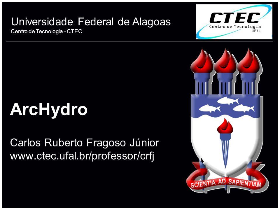 ArcHydro Carlos Ruberto Fragoso Júnior www.ctec.ufal.br/professor/crfj