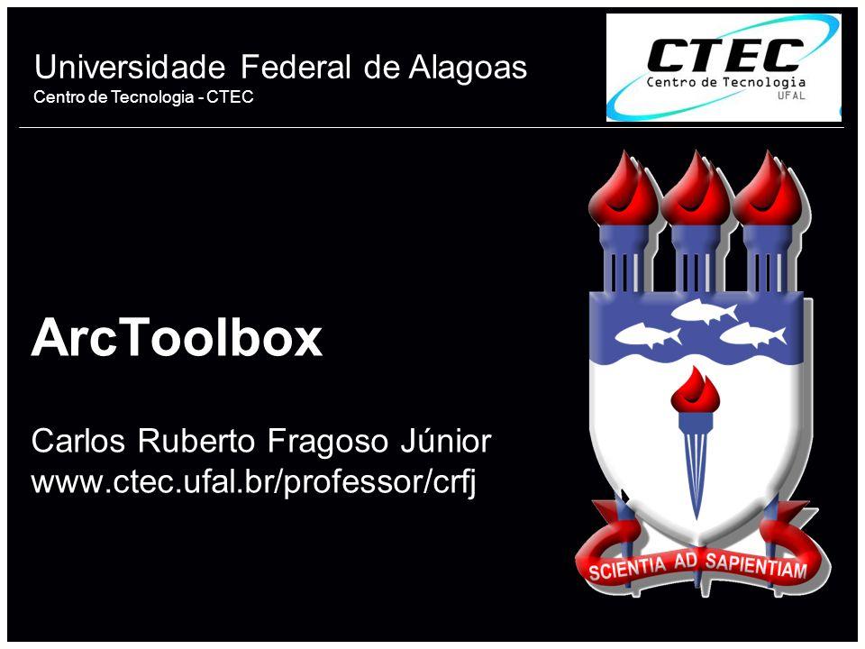 ArcToolbox Carlos Ruberto Fragoso Júnior www. ctec. ufal