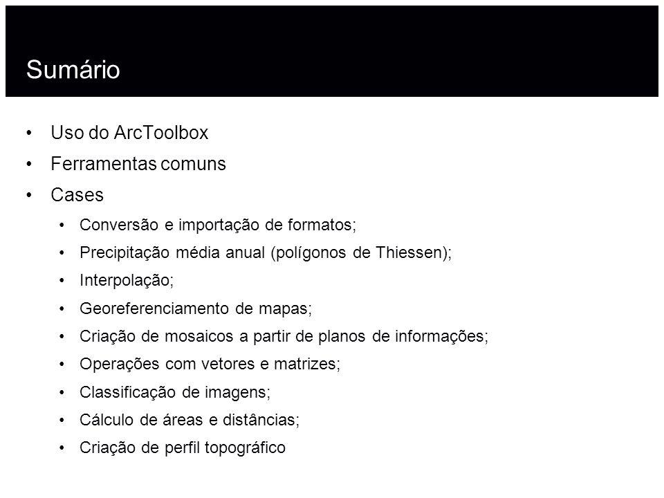 Sumário Uso do ArcToolbox Ferramentas comuns Cases