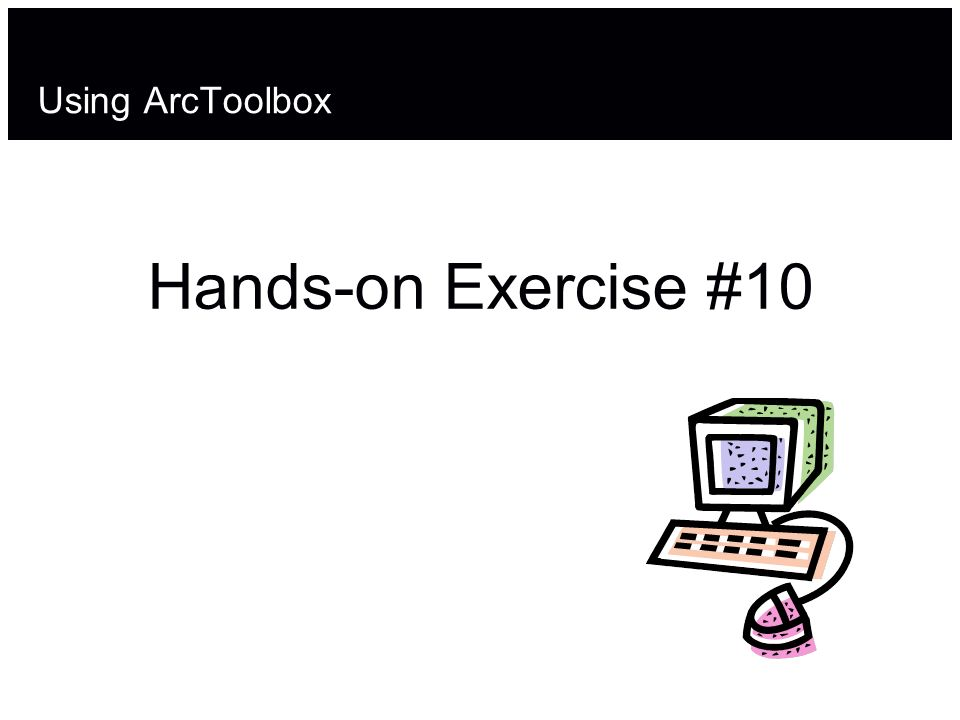 Using ArcToolbox Hands-on Exercise #10