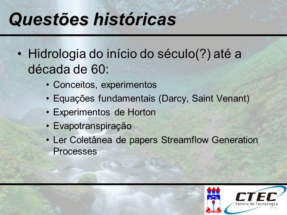 Questões históricas Hidrologia do início do século( ) até a década de 60: Conceitos, experimentos.