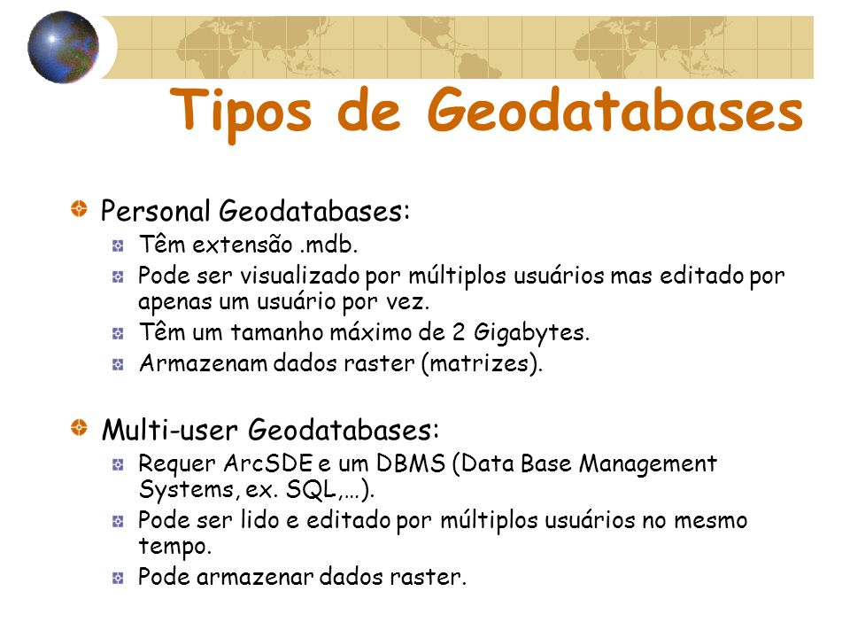 Tipos de Geodatabases Personal Geodatabases: Multi-user Geodatabases: