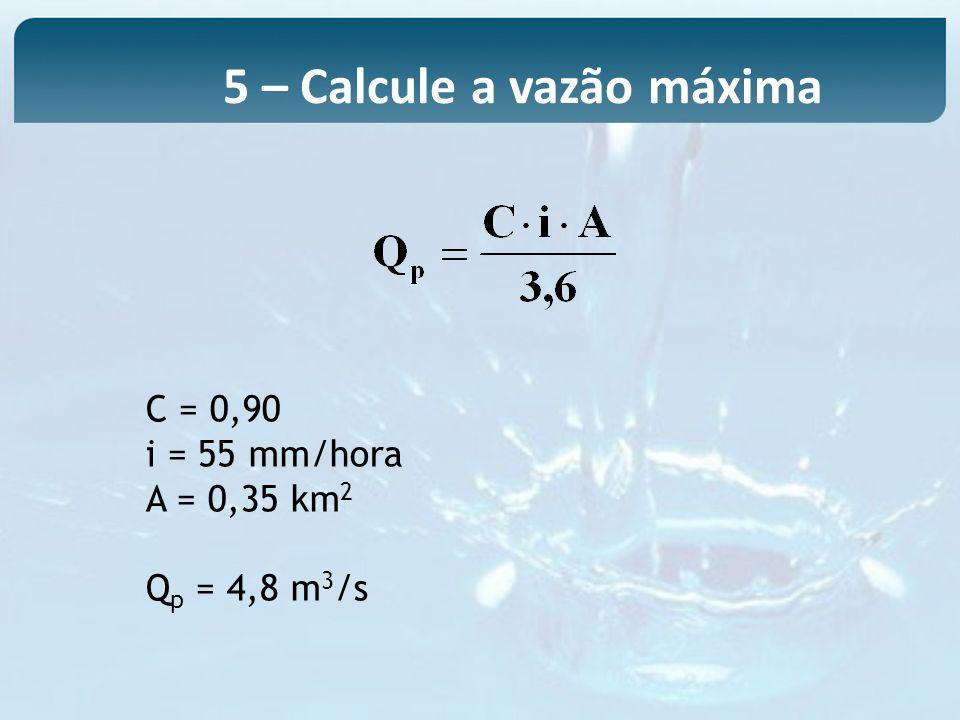 5 – Calcule a vazão máxima