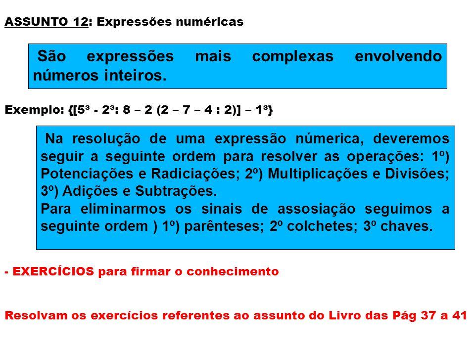São expressões mais complexas envolvendo números inteiros.