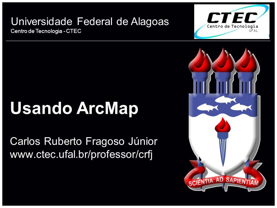 Usando ArcMap Carlos Ruberto Fragoso Júnior www. ctec. ufal