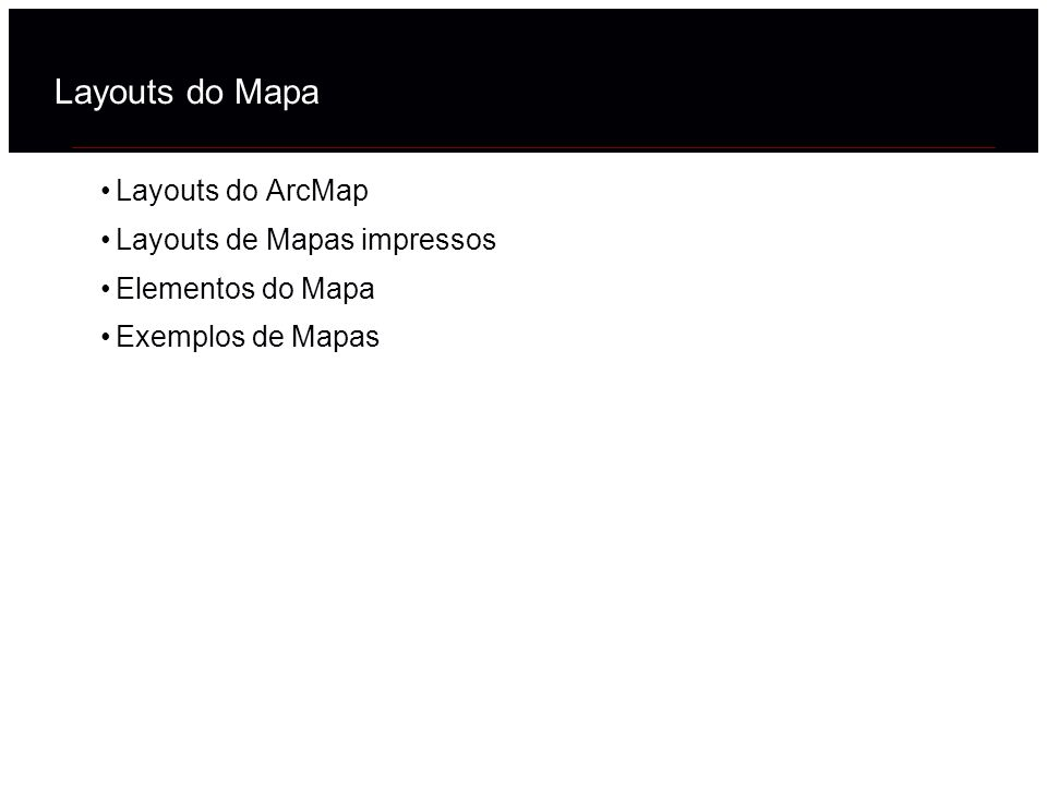 Layouts do Mapa Layouts do ArcMap Layouts de Mapas impressos