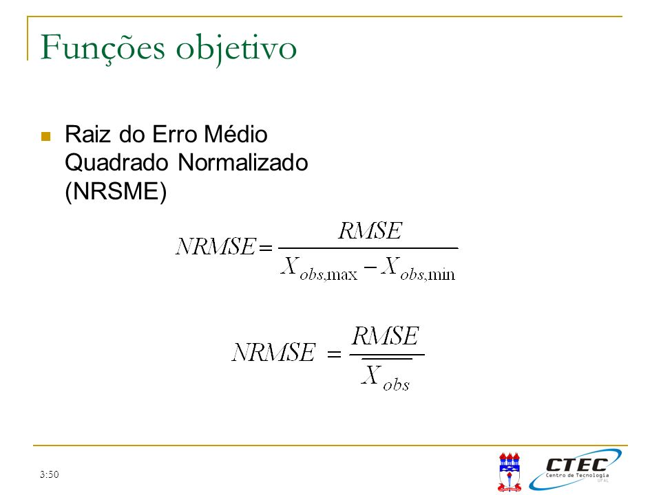 Funções objetivo Raiz do Erro Médio Quadrado Normalizado (NRSME) 3:50