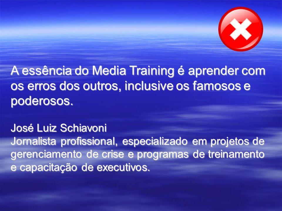 A essência do Media Training é aprender com os erros dos outros, inclusive os famosos e poderosos.