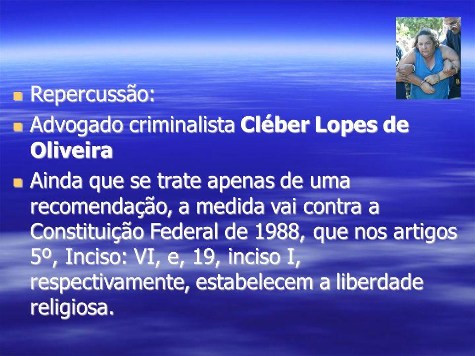 Repercussão: Advogado criminalista Cléber Lopes de Oliveira.