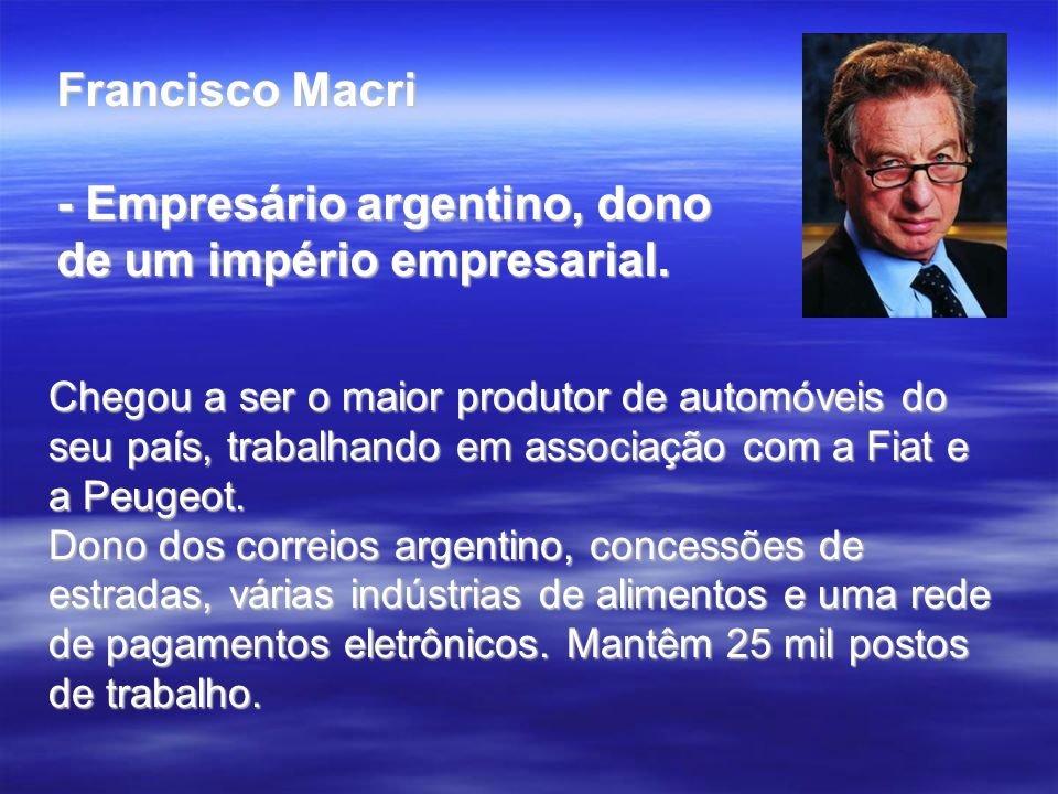 - Empresário argentino, dono de um império empresarial.