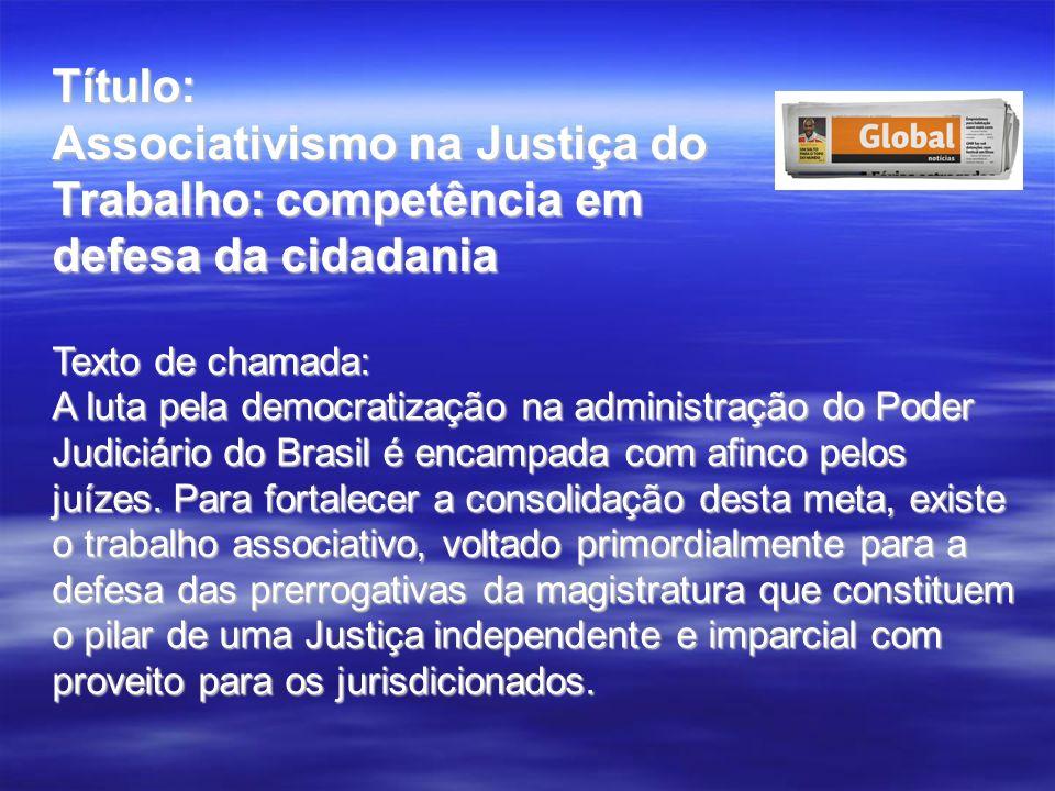 Título: Associativismo na Justiça do Trabalho: competência em defesa da cidadania. Texto de chamada:
