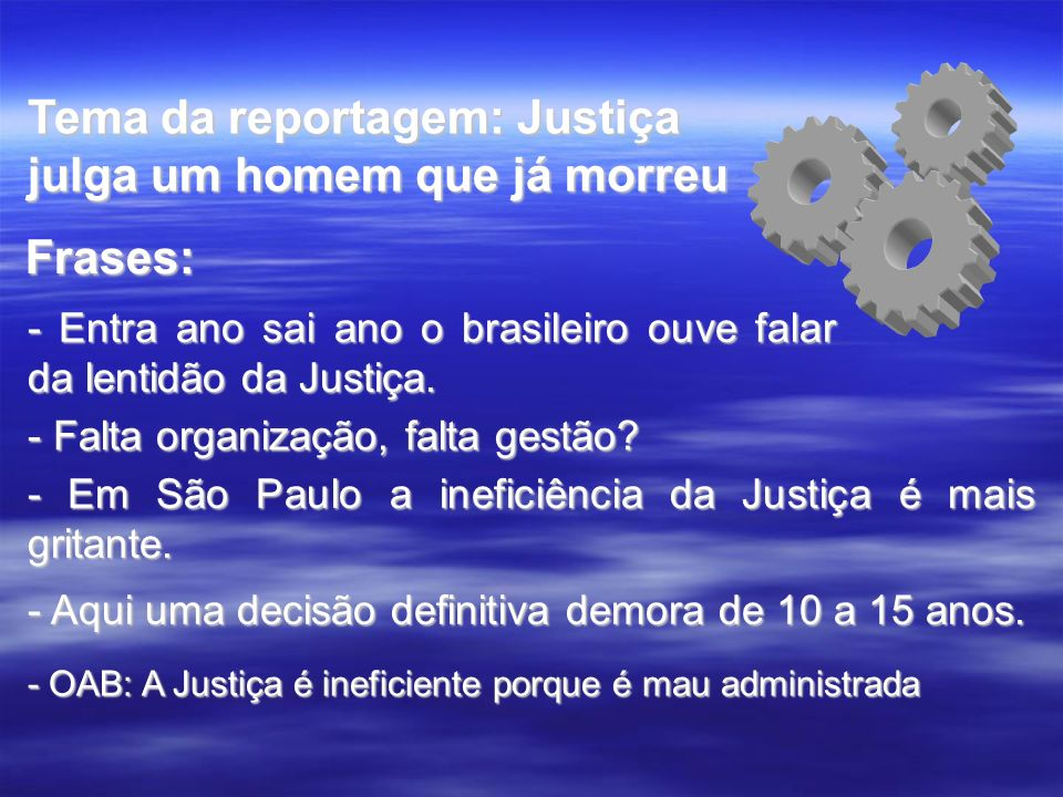 Tema da reportagem: Justiça julga um homem que já morreu