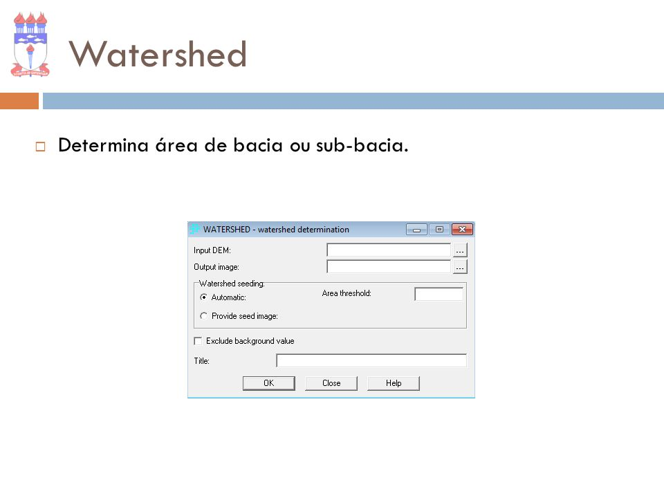 Watershed Determina área de bacia ou sub-bacia.
