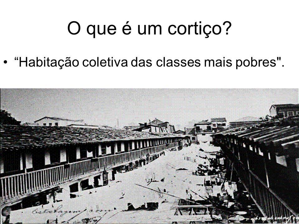 O que é um cortiço Habitação coletiva das classes mais pobres .