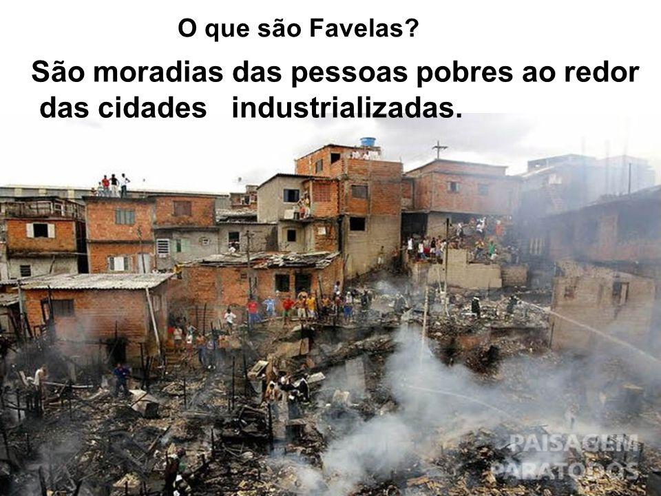 São moradias das pessoas pobres ao redor das cidades industrializadas.