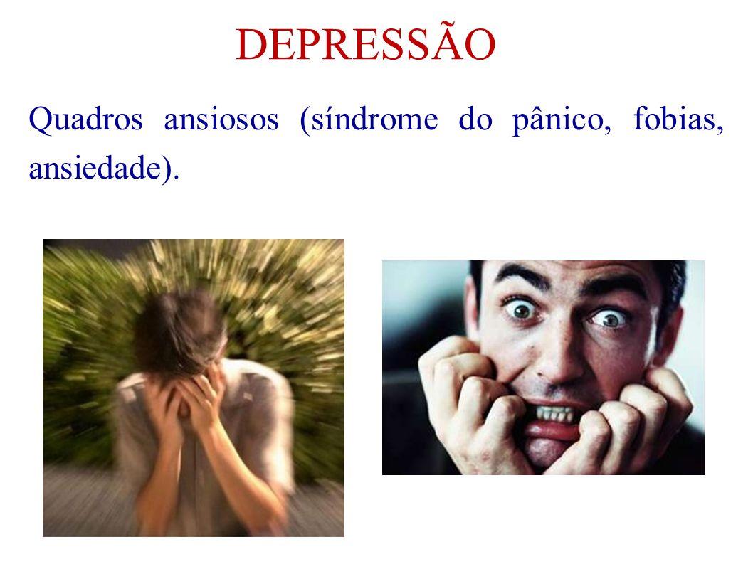 DEPRESSÃO Quadros ansiosos (síndrome do pânico, fobias, ansiedade).