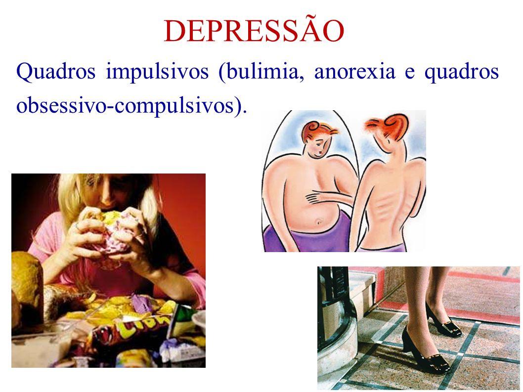 DEPRESSÃO Quadros impulsivos (bulimia, anorexia e quadros obsessivo-compulsivos).