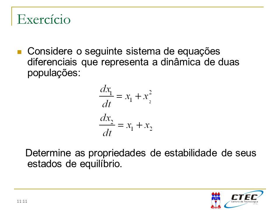 Exercício Considere o seguinte sistema de equações diferenciais que representa a dinâmica de duas populações: