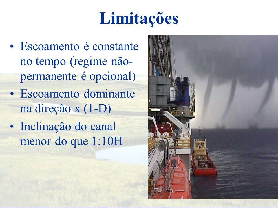 Limitações Escoamento é constante no tempo (regime não-permanente é opcional) Escoamento dominante na direção x (1-D)