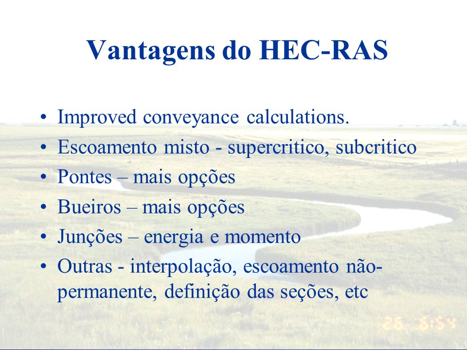 Vantagens do HEC-RAS Improved conveyance calculations.