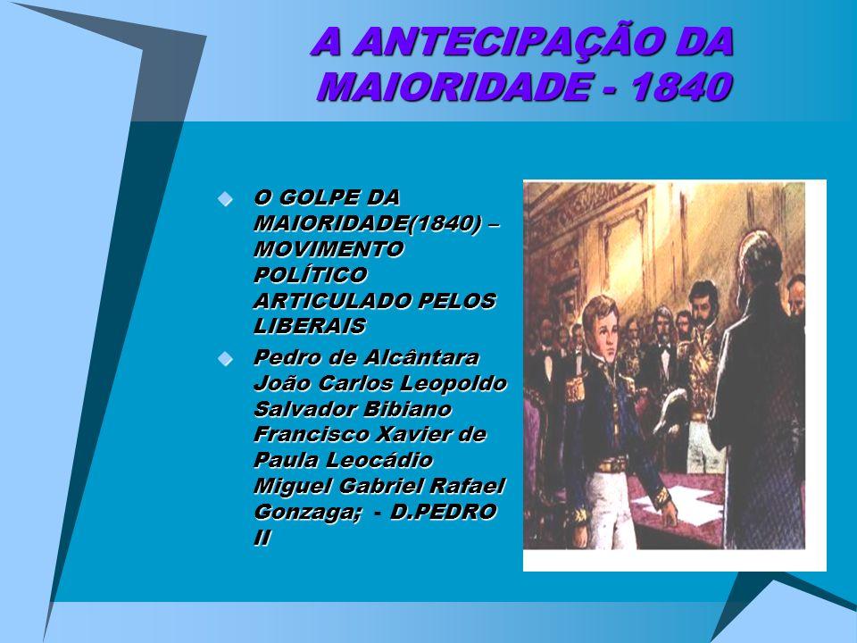 A ANTECIPAÇÃO DA MAIORIDADE - 1840