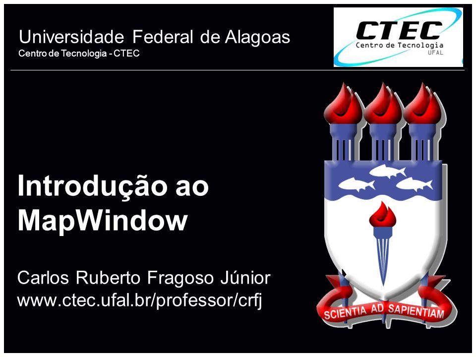 Introdução ao MapWindow Carlos Ruberto Fragoso Júnior www. ctec. ufal