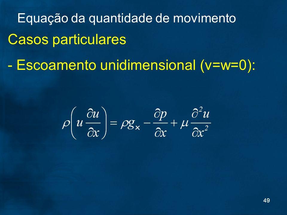 - Escoamento unidimensional (v=w=0):