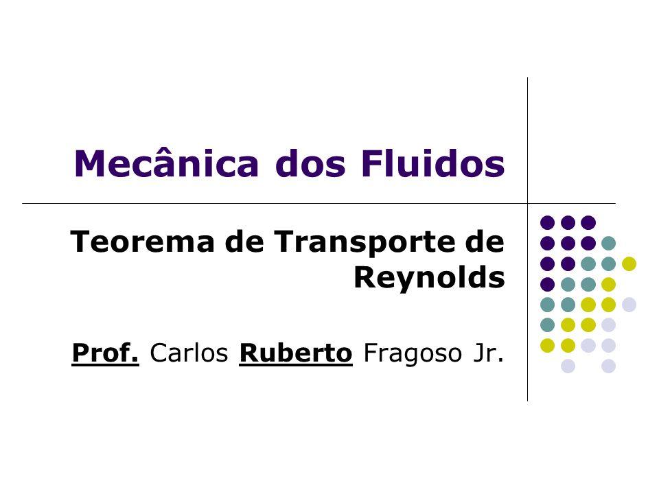 Teorema de Transporte de Reynolds Prof. Carlos Ruberto Fragoso Jr.