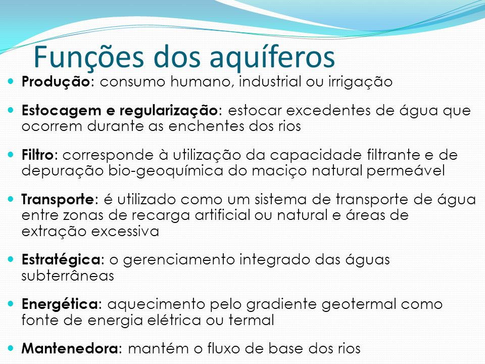 Funções dos aquíferos Produção: consumo humano, industrial ou irrigação.