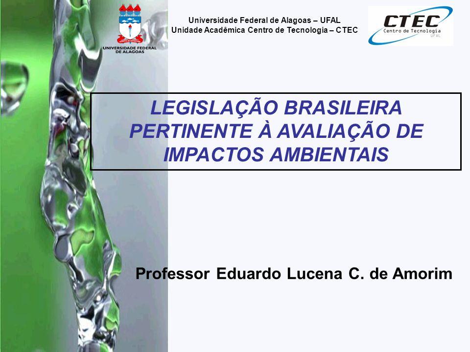 LEGISLAÇÃO BRASILEIRA PERTINENTE À AVALIAÇÃO DE IMPACTOS AMBIENTAIS
