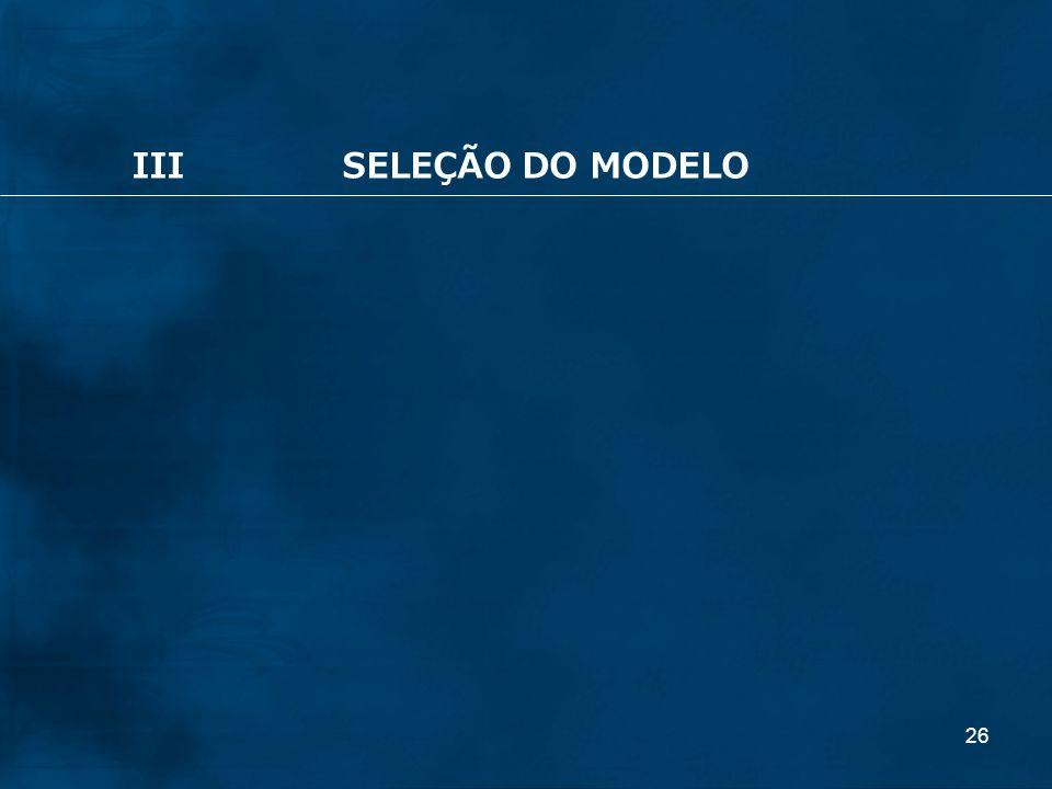 III SELEÇÃO DO MODELO