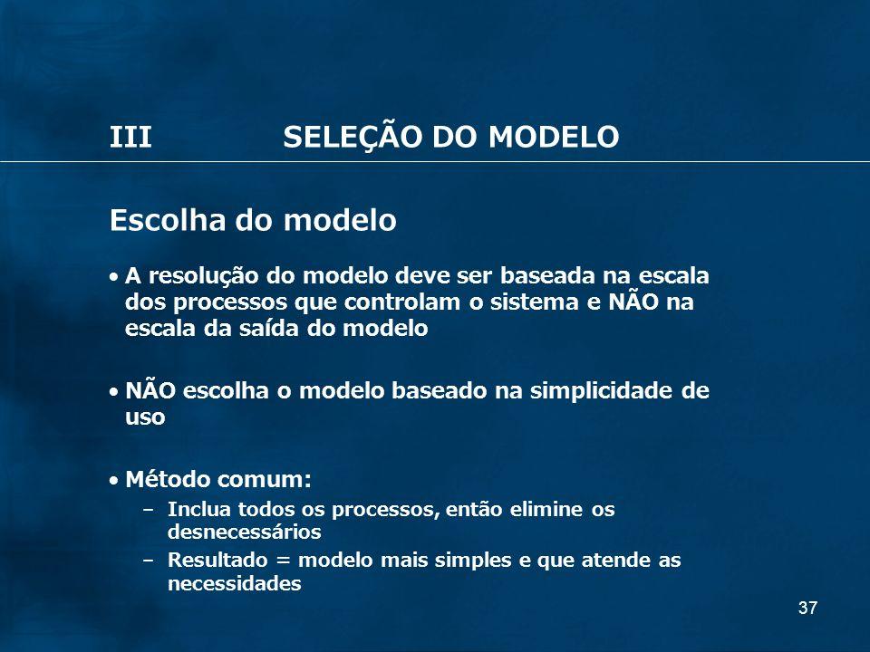 III SELEÇÃO DO MODELO Escolha do modelo