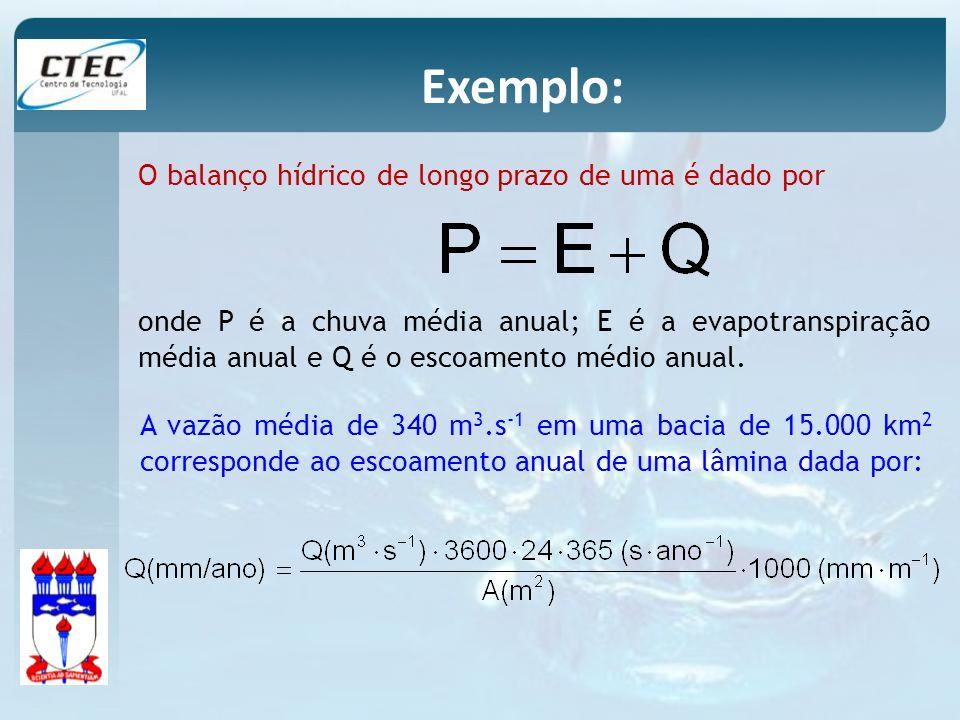 Exemplo: O balanço hídrico de longo prazo de uma é dado por
