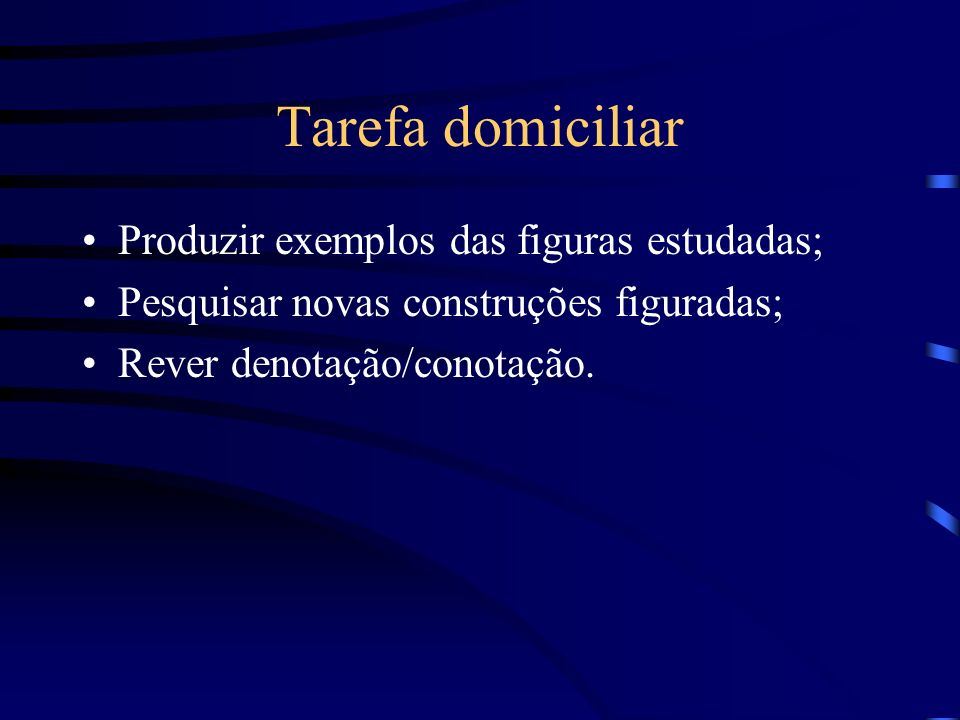 Tarefa domiciliar Produzir exemplos das figuras estudadas;