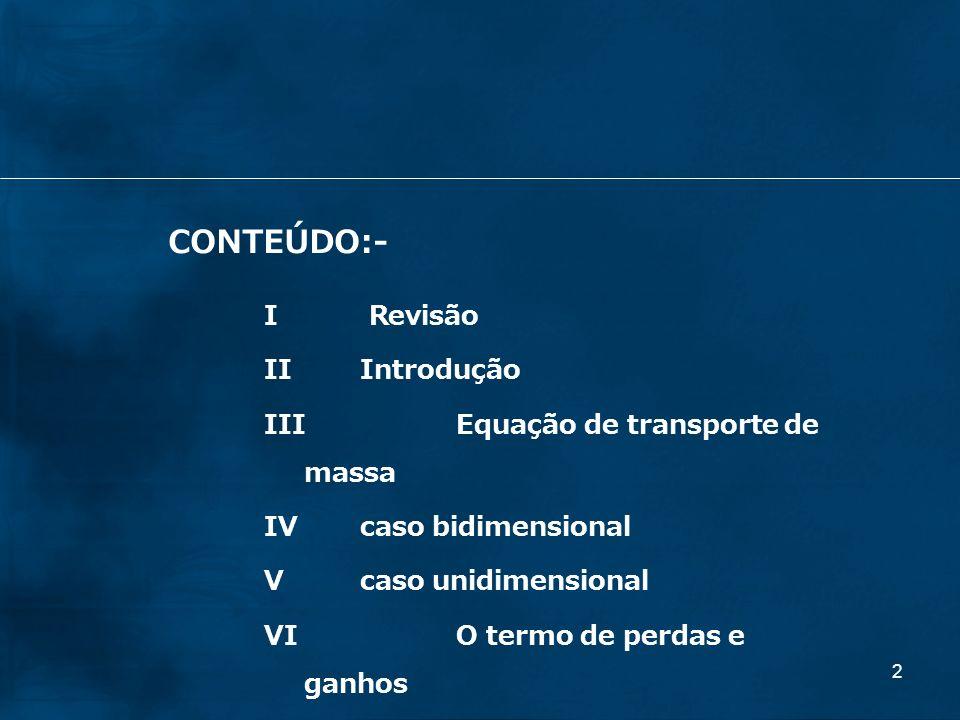 CONTEÚDO:- I Revisão II Introdução III Equação de transporte de massa
