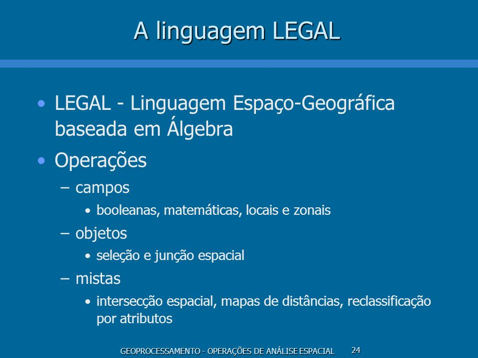 A linguagem LEGALLEGAL - Linguagem Espaço-Geográfica baseada em Álgebra. Operações. campos. booleanas, matemáticas, locais e zonais.
