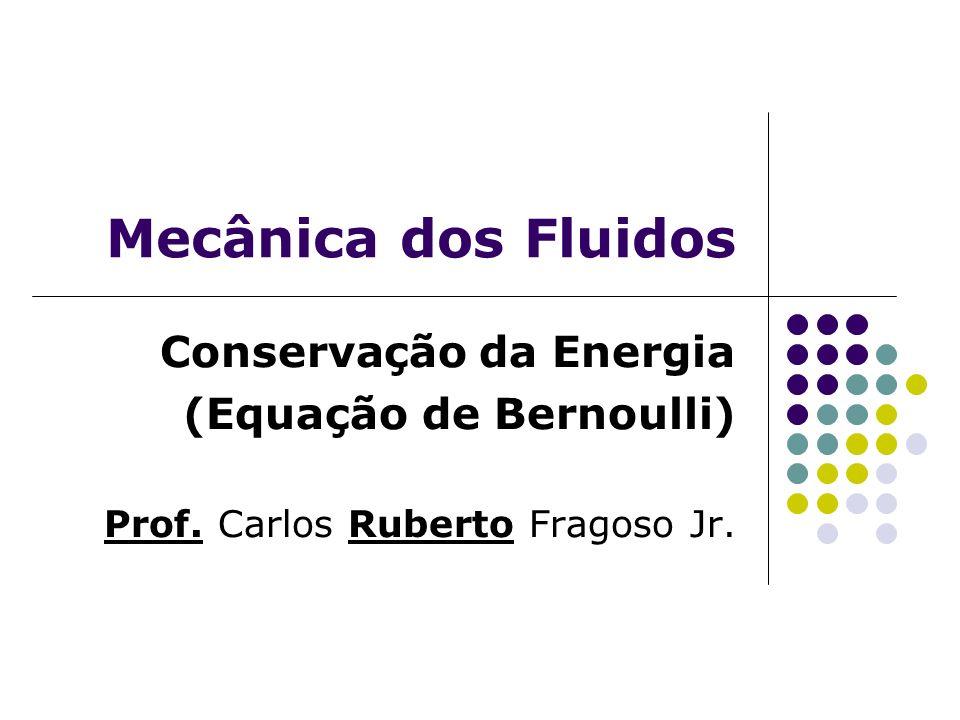 Mecânica dos Fluidos Conservação da Energia (Equação de Bernoulli)