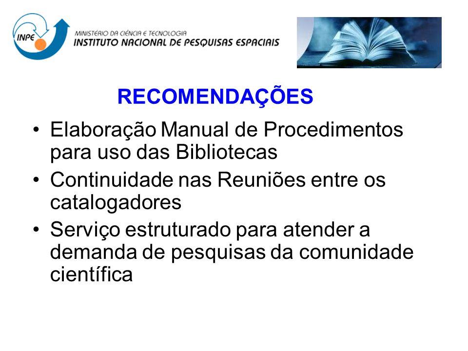 RECOMENDAÇÕES Elaboração Manual de Procedimentos para uso das Bibliotecas. Continuidade nas Reuniões entre os catalogadores.
