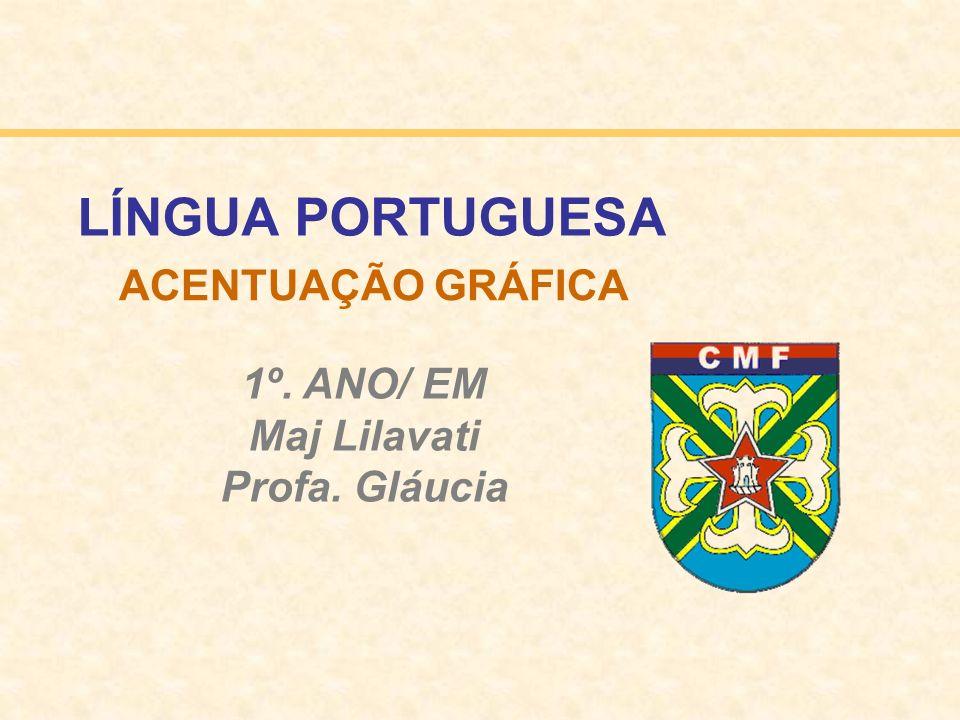 LÍNGUA PORTUGUESA ACENTUAÇÃO GRÁFICA 1º. ANO/ EM Maj Lilavati