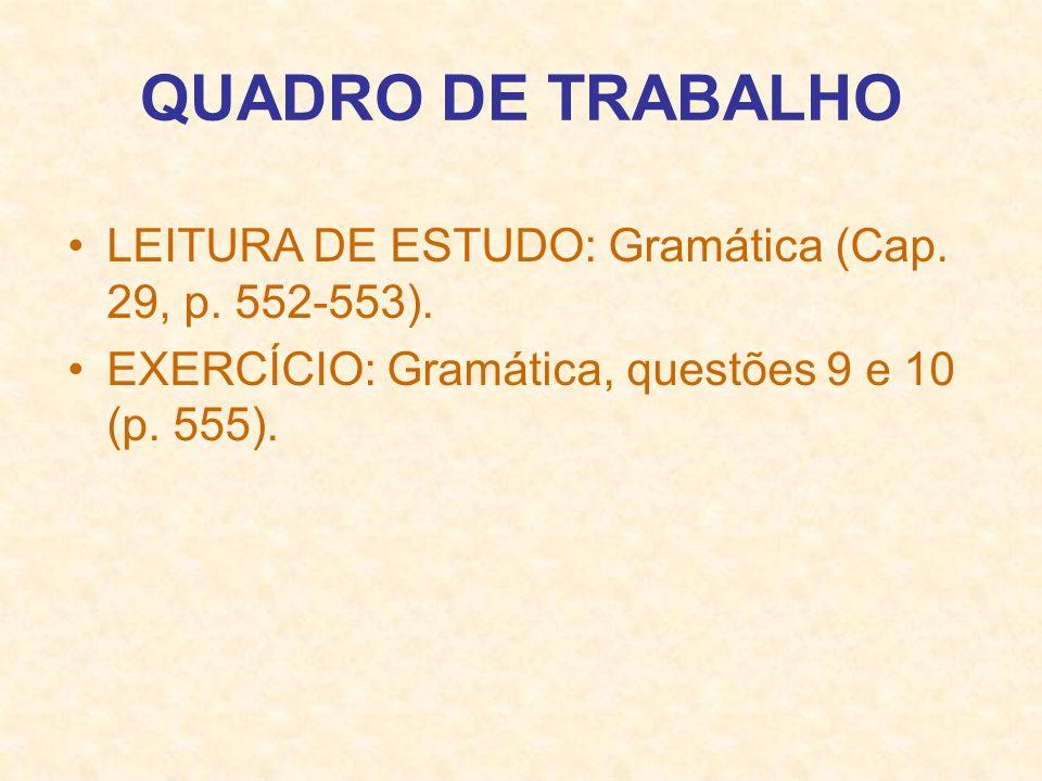 QUADRO DE TRABALHO LEITURA DE ESTUDO: Gramática (Cap. 29, p. 552-553).