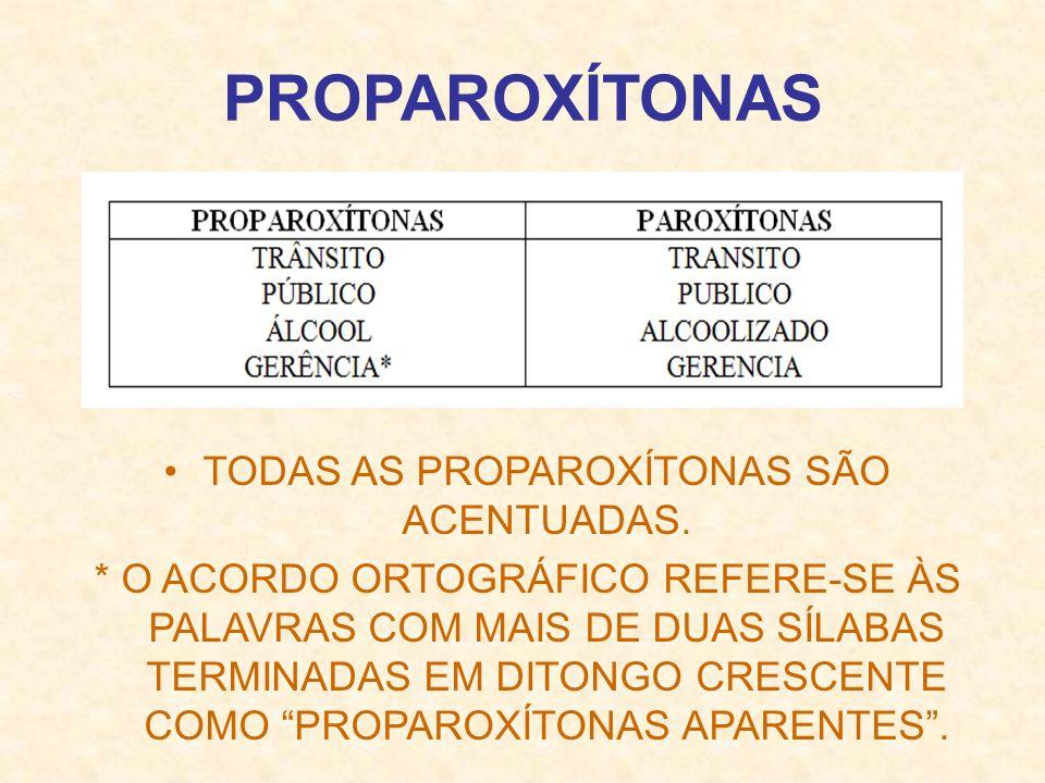TODAS AS PROPAROXÍTONAS SÃO ACENTUADAS.