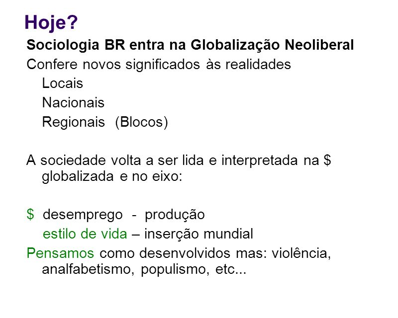 Hoje Sociologia BR entra na Globalização Neoliberal