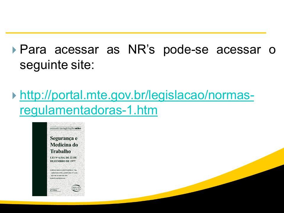 Para acessar as NR's pode-se acessar o seguinte site: