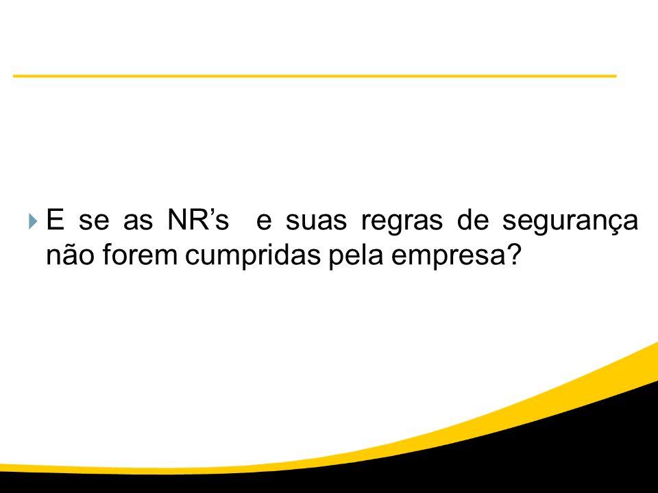 E se as NR's e suas regras de segurança não forem cumpridas pela empresa