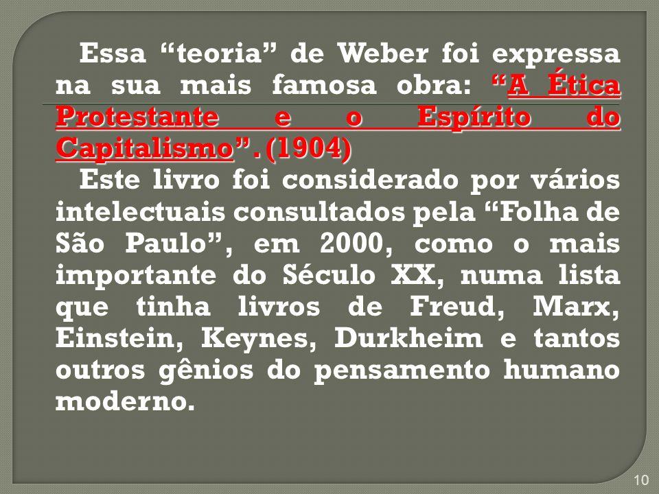 Essa teoria de Weber foi expressa na sua mais famosa obra: A Ética Protestante e o Espírito do Capitalismo .