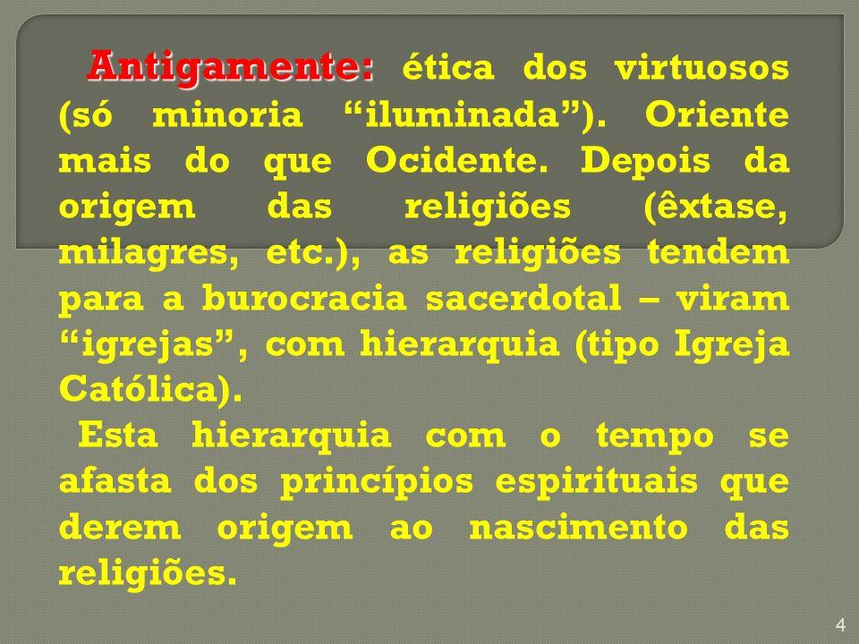 Antigamente: ética dos virtuosos (só minoria iluminada )