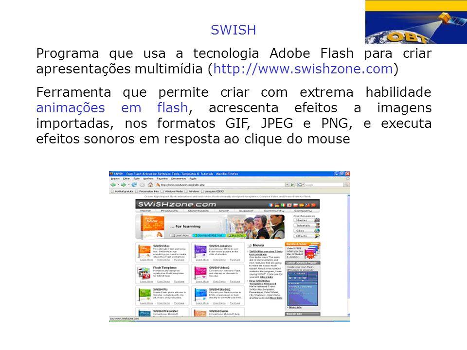 SWISH Programa que usa a tecnologia Adobe Flash para criar apresentações multimídia (http://www.swishzone.com)