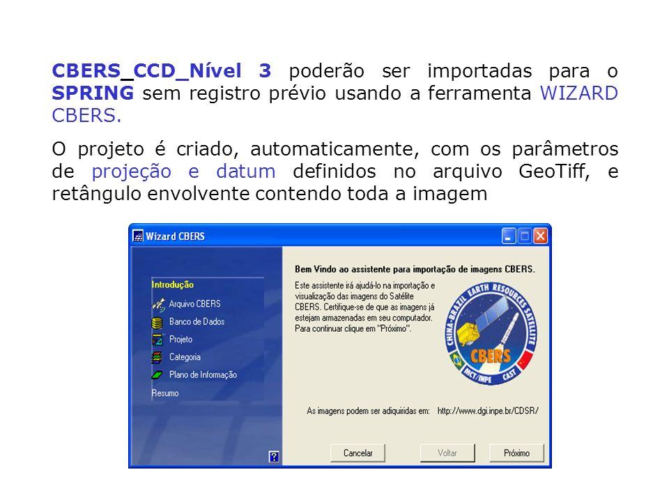 CBERS_CCD_Nível 3 poderão ser importadas para o SPRING sem registro prévio usando a ferramenta WIZARD CBERS.